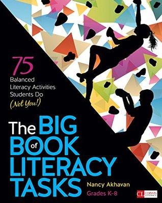The Big Book of Literacy Tasks, Grades K-8: 75 Balanced Literacy Activities Students Do (Not You!) (Corwin Literacy)