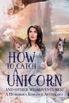 How to Catch a Unicorn and Other Misadventures by H.L. Burke