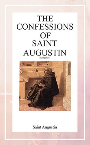 The Confessions of Saint Augustin (Annotated)