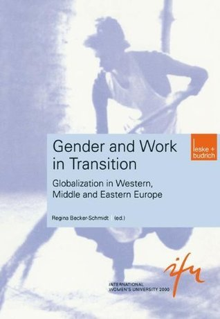 Gender and Work in Transition: Globalization in Western, Middle and Eastern Europe