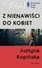 Z nienawiści do kobiet by Justyna Kopińska