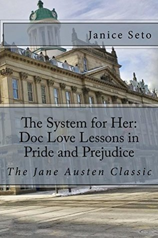 The System for Her: Doc Love Lessons in Pride and Prejudice: Jane Austen's Classic and Betty Neels