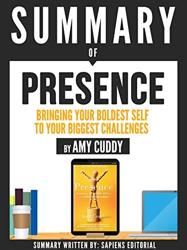 "Summary Of ""Presence: Bringing Your Boldest Self To Your Biggest Challenges - By Amy Cuddy"""