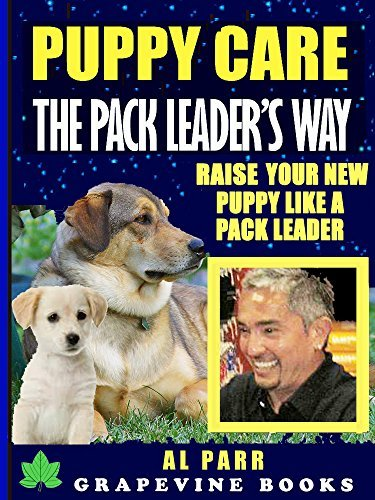 Puppy Care Cesar´s Way: Everything You Need To Train Your Puppy Cesar Millan´s Way! (150 Pages!) (Pack Leader Training Trilogy Vol 3)