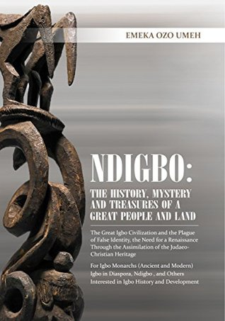 NDIGBO: THE HISTORY, MYSTERY AND TREASURES OF A GREAT PEOPLE AND LAND