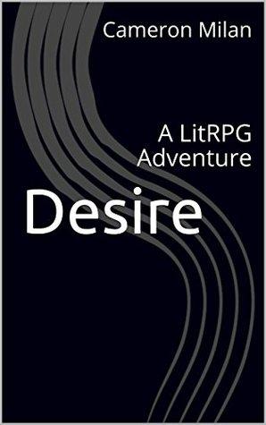 Desire, Volume 1 (A LitRPG Adventure, #1)