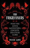 The Frighteners: Why We Love Monsters, Ghosts, Death & Gore
