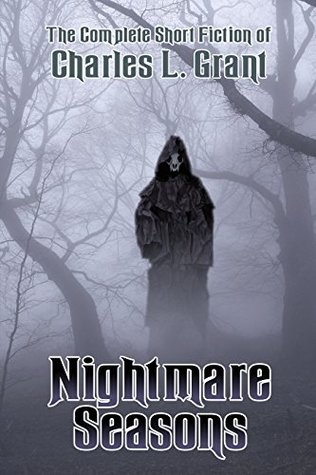 Nightmare Seasons: The Complete Short Fiction of Charles L. Grant