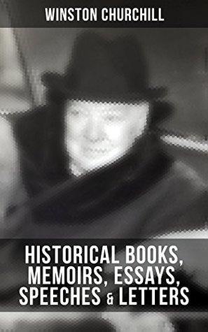 CHURCHILL: Historical Books, Memoirs, Essays, Speeches & Letters: The Second World War, My Early Life, A History of the English-Speaking Peoples, My African ... March, The World Crisis, Savrola…