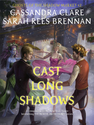 Cast Long Shadows (Ghosts of the Shadow Market #2)