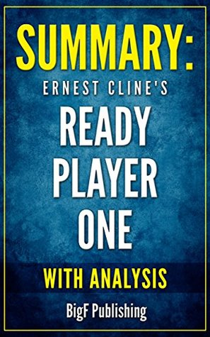 Summary of Ernest Cline's Ready Player One: With Analysis