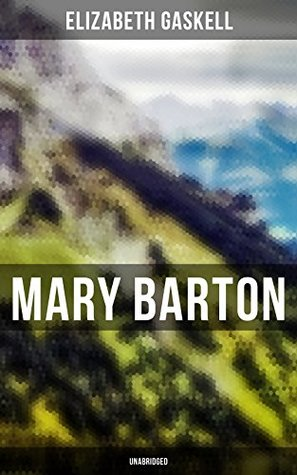 Mary Barton (Unabridged): A Tale of Manchester Life, With Author's Biography