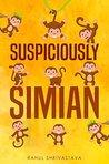 Suspiciously Simian by Rahul Shrivastava