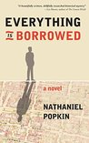 Everything Is Borrowed by Nathaniel Popkin