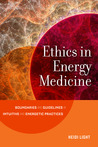 Ethics in Energy Medicine: Boundaries and Guidelines for Intuitive and Energetic Practices