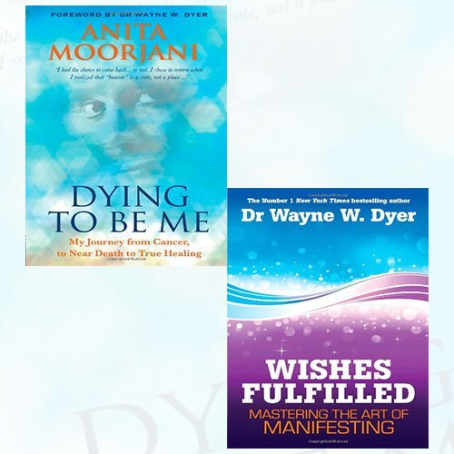 Dying To Be Me and Wishes Fulfilled 2 Books Bundle Collection - My Journey from Cancer, to Near Death, to True Healing,Mastering the Art of Manifesting