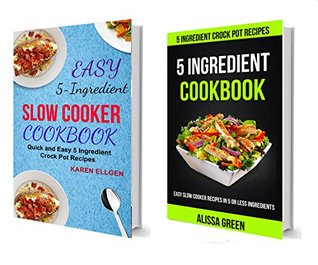 5 Ingredient Cookbook: Quick And Easy 5 Ingredient Crock Pot Recipes
