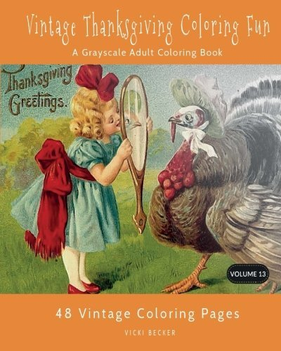 13: Vintage Thanksgiving Coloring Fun: A Grayscale Adult Coloring Book (Grayscale Coloring Books) (Volume 13)
