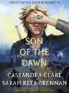 Son of the Dawn (Ghosts of the Shadow Market #1)
