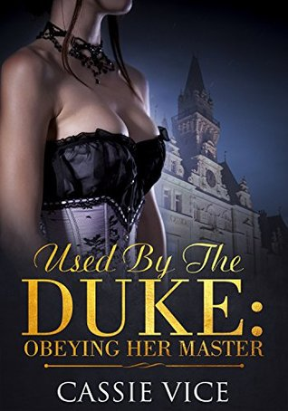 Used By The Duke: Obeying Her Master (Regency BDSM First Timers Book 2)