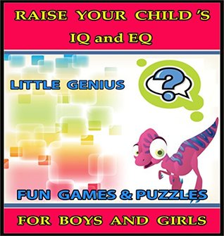 Raise Your Child's IQ & EQ : Fun Brain Games & Cool Puzzles. - Children's books for Boys & Girls 3 - 8 Years Old. (ILLUSTRATED): Raise Your Child's IQ and EQ