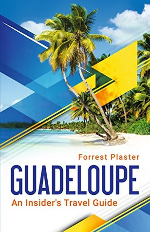 Guadeloupe: An Insider's Travel Guide