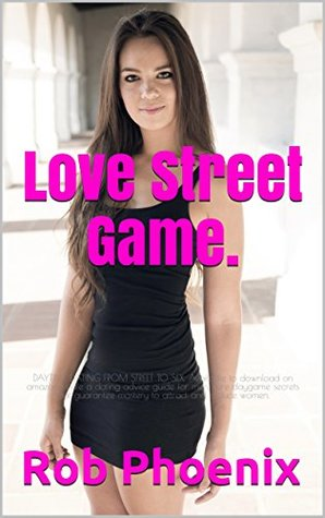Love Street Game.: DAYTIME DATING FROM STREET TO SEX. Available to download on amazon kindle a dating advice guide for men. Pure daygame secrets that guarantee mastery to attract and seduce women.