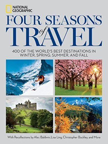 Four Seasons of Travel: 400 of the World's Best Destinations in Winter, Spring, Summer, and Fall