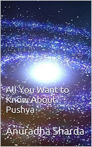 All You Want to Know About Pushya All You Want to Know About Pushya
