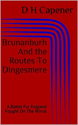 Brunanburh And the Routes To Dingesmere: A Battle For England Fought On The Wirral