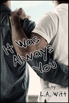 It Was Always You by L.A. Witt