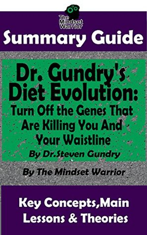 SUMMARY: Dr. Gundry's Diet Evolution: Turn Off the Genes That Are Killing You and Your Waistline by Dr. Steven Gundry | The MW Summary Guide