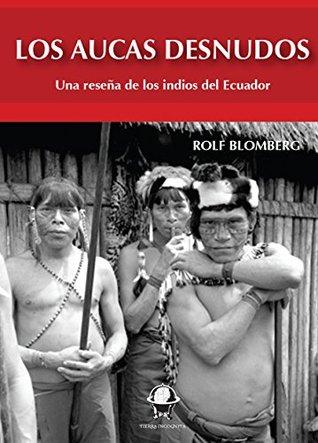Los Aucas denudos: Una reseña de los indios del Ecuador