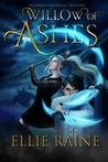 Willow of Ashes by Ellie Raine