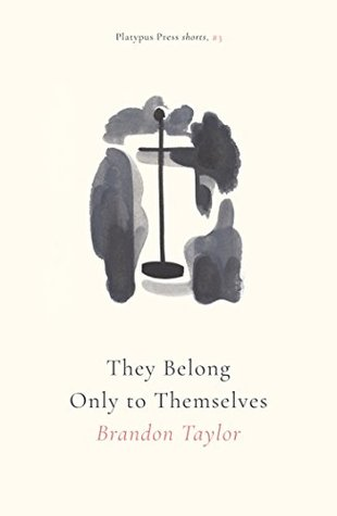 They Belong Only to Themselves by Brandon Taylor