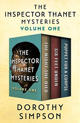 The Inspector Thanet Mysteries Volume One: The Night She Died / Six Feet Under / Puppet for a Corpse