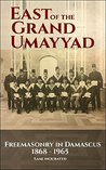 East of the Grand Ummayad: Freemasonry in Damascus 1868-1968