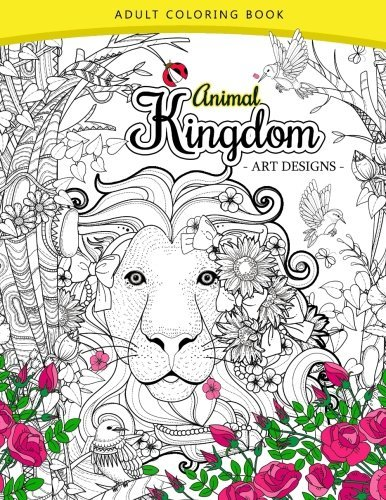 Animal Kingdom Adult Coloring Book: An Adult Coloring Book Lion, Tiger, Bird, Rabbit, Elephant and Horse