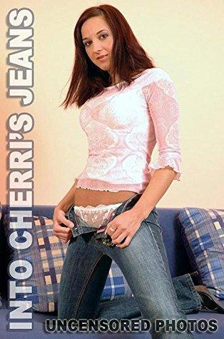 Into Cherri's Jeans Uncensored Full Nudity Adult Sex Picture Book: Erotic Nude ebooks