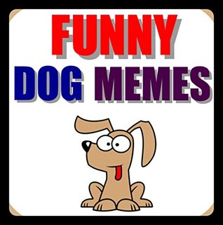 Memes: Funny Dog Memes: (Mad Doggo Comedy - Woof Woof Please Download Now - Joke Books)