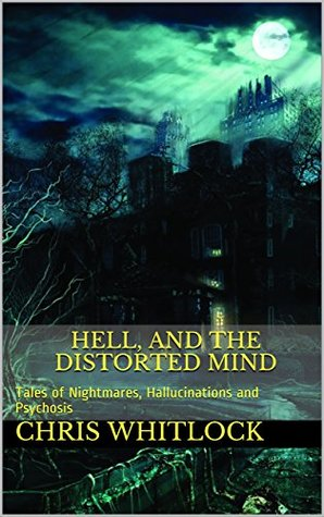 Hell, and the Distorted Mind: Tales of Nightmares, Hallucinations and Psychosis