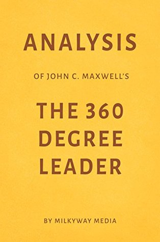 Analysis of John C. Maxwell's The 360 Degree Leader by Milkyway Media