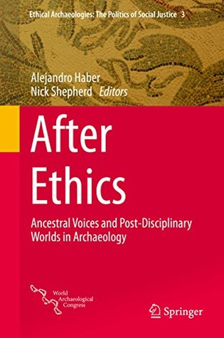 After Ethics: Ancestral Voices and Post-Disciplinary Worlds in Archaeology