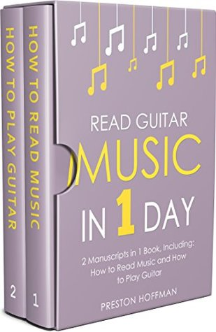Read Guitar Music: In 1 Day - Bundle - The Only 2 Books You Need to Learn Guitar Sight Reading, Guitar Sheet Music and How to Read Music for Guitarists Today (Music Best Seller Book 30)