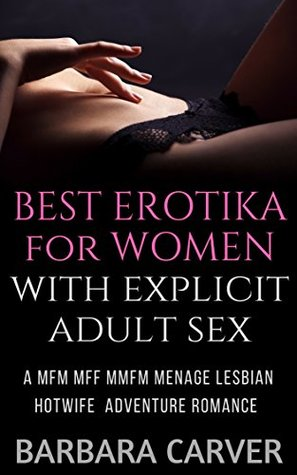 Best Erotika for women with explicit adult sex : A lesbian Hotwife Adventure Romance with MFM MFF MMFM menage