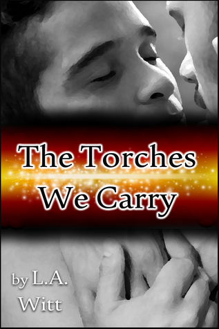 The Torches We Carry by L.A. Witt