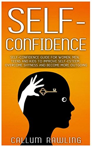 Self-Confidence: Self-Confidence Guide For Women, Men, Teens And Kids To Improve Self-Esteem, Overcome Shyness And Become More Outgoing (Self Confidence, ... books, Self Confidence and Self Esteem)