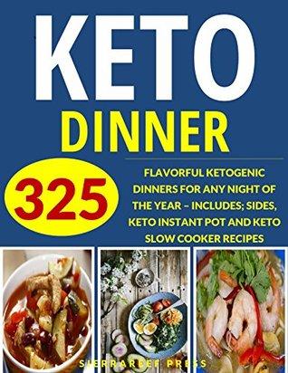 KETO DINNER: YOUR ULTIMATE 325 KETOGENIC DINNERS FOR ANY NIGHT OF THE YEAR (ketogenic diet, keto cookbook, keto diet, weight watchers, keto diet cookbook, dinner in five, fat burning det, paleo)