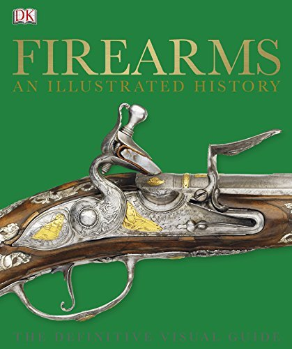 Firearms An Illustrated History: The Definitive Visual Guide