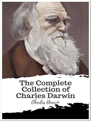 The Complete Collection of Charles Darwin: (23 Complete Works of Charles Darwin Including On the Origin of Species, The Foundations of the Origin of Species, The Power of Movement in Plants, And More)